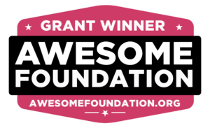 Grant winner. Awesome Foundation. Awesomefoundation.org